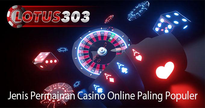 Jenis Permainan Casino Online Paling Populer