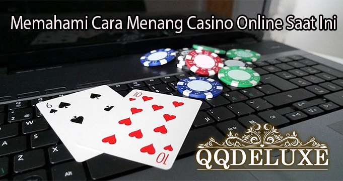 Memahami Cara Menang Casino Online Saat Ini